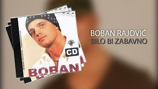 Video Boban Rajovic - 2006. - Bilo bi zabavno download MP3, 3GP, MP4, WEBM, AVI, FLV Maret 2017
