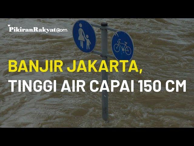 Update Banjir DKI Jakarta, Ketinggian Air yang Merendam di Sejumlah Wilayah Mencapai 150 Cm