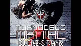 Topmodelz - Maniac (DJ Erez-S Electro Remix)