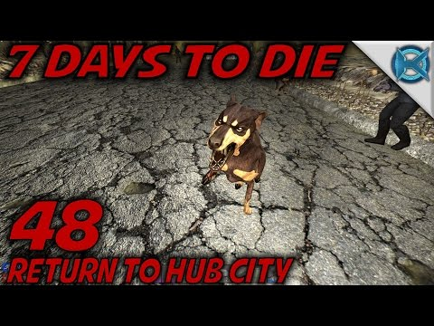 7 Days to Die | EP 48 | Return to Hub City | Let's Play 7 Days to Die Gameplay | Alpha 15 (S15)