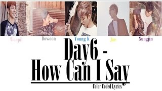 Video DAY6 - How Can I Say (어떻게 말해) [Colour Coded LYRICS] download MP3, 3GP, MP4, WEBM, AVI, FLV Maret 2018