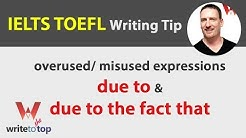 "IELTS TOEFL Writing Tip: over/misused expressions:  ""due to"" & ""due to the fact that"""