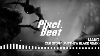 [Electro] Mako - Our Story (Matthew Blake Remix)