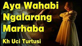 Download lagu Aya Wahabi Ngalarang Marhaba Kh Uci Turtusi Pohara Jasa MP3