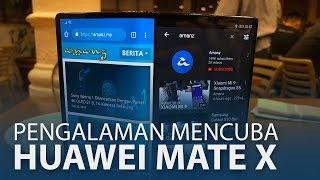 Pengalaman Mencuba Huawei Mate X - Telefon Boleh-Lipat Huawei