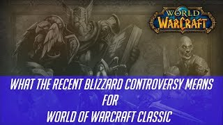 What the Recent Blizzard Controversy Means for WoW Classic...