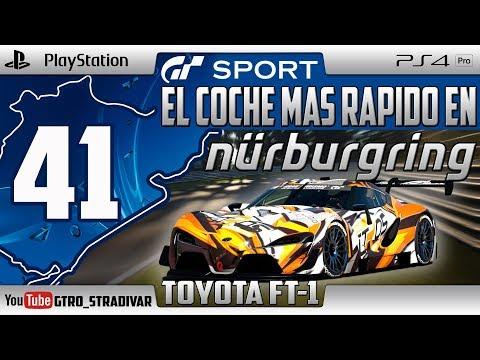 GT SPORT - EL COCHE MAS RAPIDO EN NURBURGRING #41   TOYOTA FT-1 VGT   GTro_stradivar