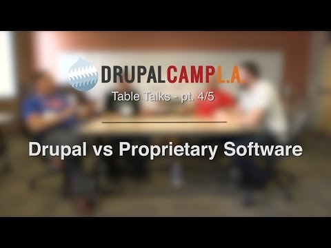 Drupal vs Proprietary Software: DrupalCamp LA 2016 Table Talk - pt. 4/5