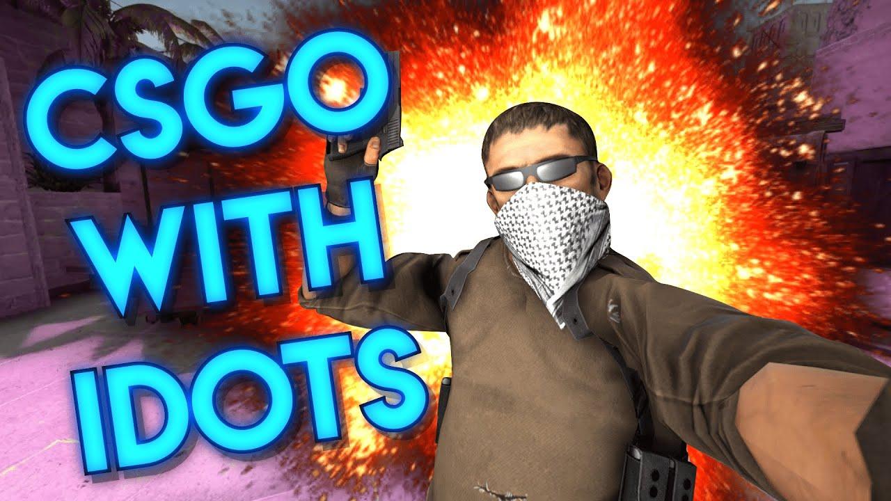 CSGO WITH IDOTS!
