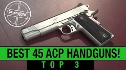 Top 3 Best 45 ACP Handguns