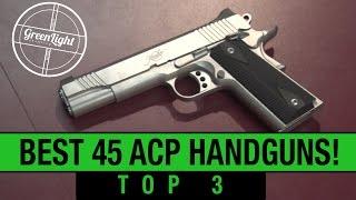 Top 3 Best 45 ACP Handguns