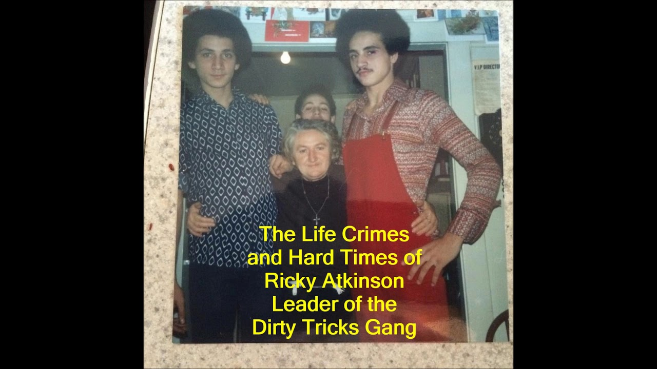 the life crimes and hard times of ricky atkinson leader of the dirty tricks gang a true story