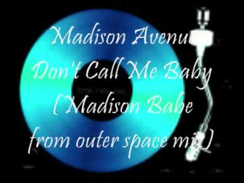 Madison Avenue Don't Call Me Baby (Madison Babe from outer space mix)