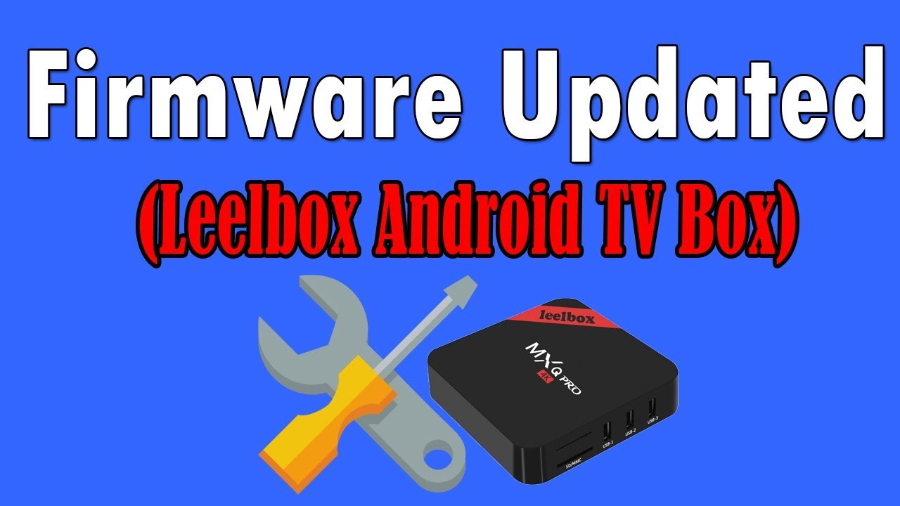 Firmware Updated(Leelbox Android TV Box)
