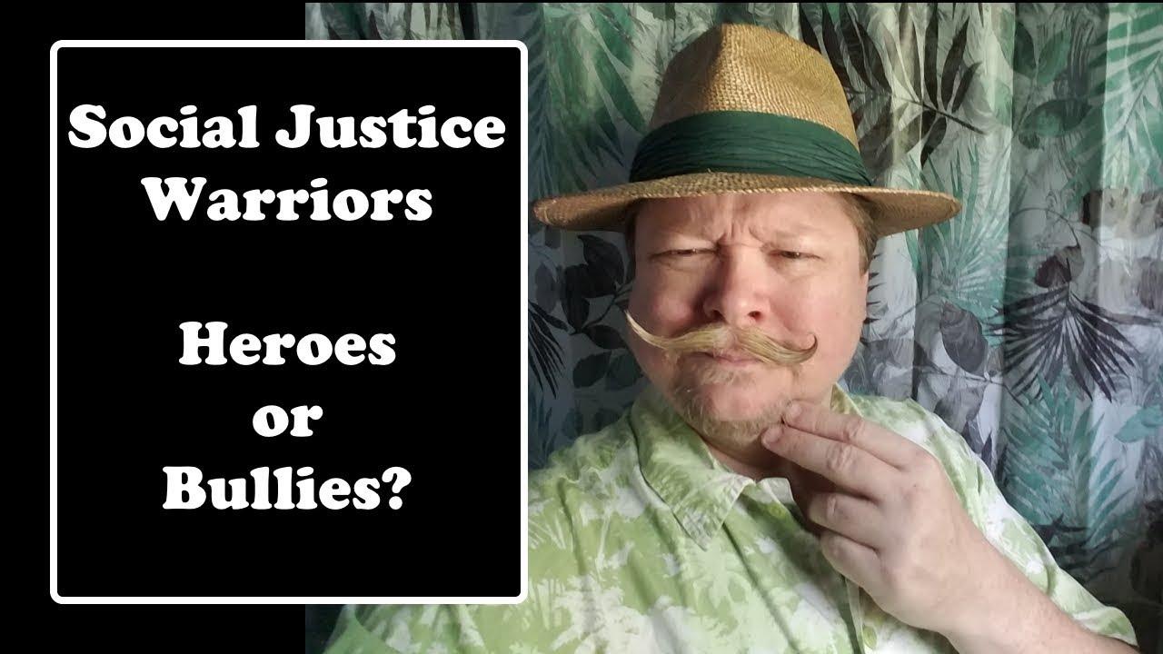 Social Justice Warriors Heroes Or Bullies Youtube