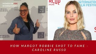 How Margot Robbie Shot to Fame with Caroline Russo