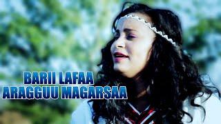 Aragguu Magarsaa - Barii Lafaa - New Oromo Music 2019 Official Video