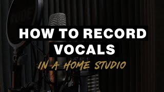 How to RECORD VOCALS in a HOME STUDIO
