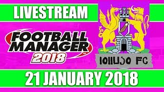 Football Manager 2018 | lollujo FC | FM18 Create A Club | 21 January 2018 Live Stream