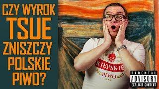 Czy wyrok TSUE zniszczy polskie piwo? [1000 IBU]