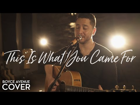 This Is What You Came For - Calvin Harris feat. Rihanna (Boyce Avenue cover) on Spotify & Apple