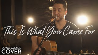 This Is What You Came For Calvin Harris Feat Rihanna Boyce Avenue On Spotify Apple
