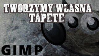 TWORZYMY WLASNA TAPETE! GIMP