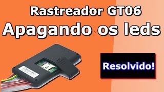 DICA: RASTREADOR GT06 ACCURATE APAGANDO OS LEDS DEPOIS DE 5 MINUTOS