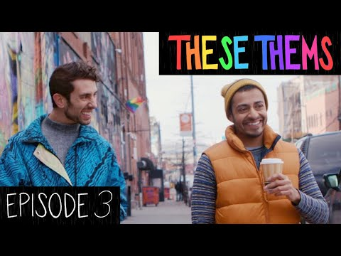 THESE THEMS - Episode 3 - They Is Sexy, Me Is Scared. (LGBTQ Webseries)