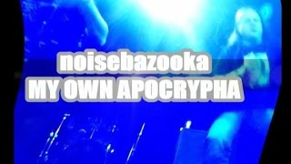 NOISEBAZOOKA -MY OWN APOCRYPHA (2015)