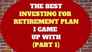 This Is The BEST Investing For Retirement Plan I Found (Part 1)