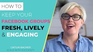 How To Keep Your Facebook Groups Fresh and Interactive