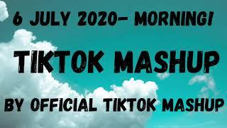 TikTok Mashup 6 JULY 2020- Morning!!! ☁️