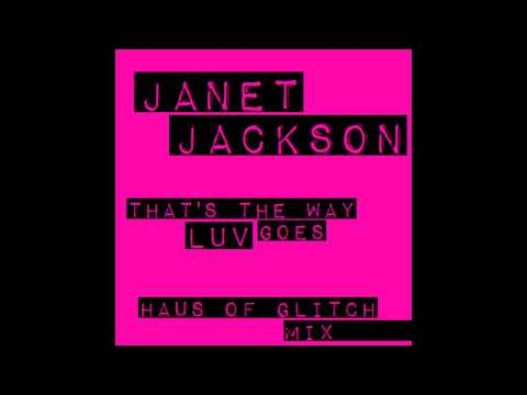 Janet Jackson - That's The Way LUV Goes (Haus of Glitch Mix) @janetjackson