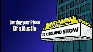 TK Kirkland Show: Getting Your Piece Of A Hustle