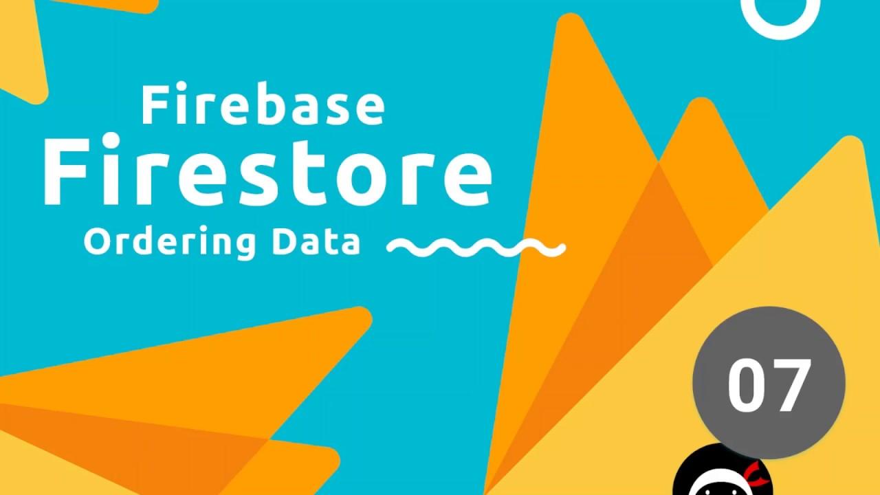 Firebase Firestore Tutorial #7 - Ordering Data
