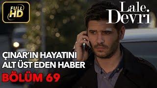 Скачать Lale Devri 69 Bölüm Full HD Tek Parça Çınar ın Hayatını Alt Üst Eden Haber