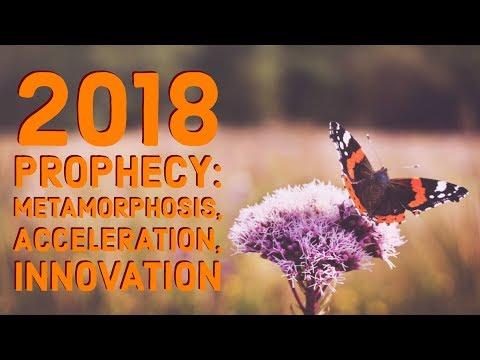 2018 Prophecy: Metamorphosis, Acceleration, Innovation