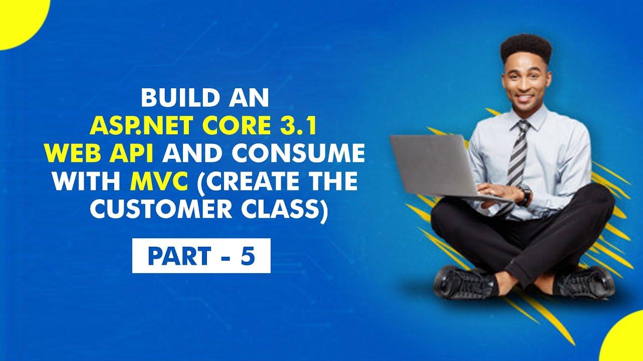 Build an ASP NET Core 3.1 Web API and MVC (Create the Customer Class) - [Part 5]
