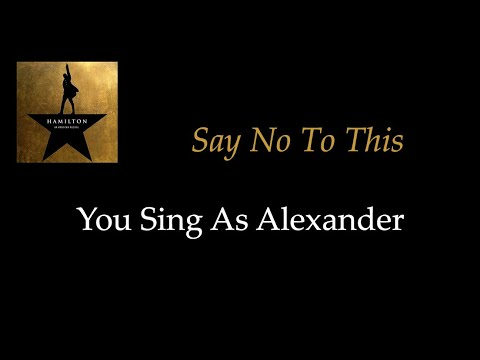 Hamilton - Say No To This - Karaoke/Sing With Me: You Sing Alexander