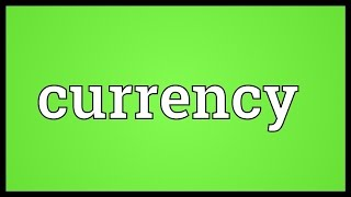 Currency Meaning