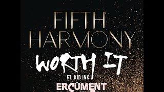 Fifth Harmony - Worth It ft. Kid Ink (Ercüment Karanfil Remix)110Bpm