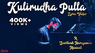 Kulirudha Pulla - Lyric Video | Sid Sriram, Sangeetha Karuppiah | Santhosh Narayanan