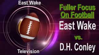 Fuller Focus On Football-East Wake vs Conley