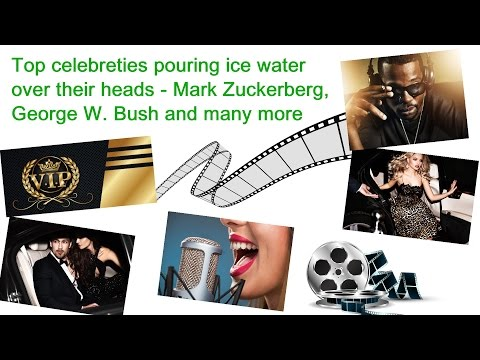 Top celebreties pouring ice water over their heads – Must see that – Mark Zuckerberg, George W. Bush