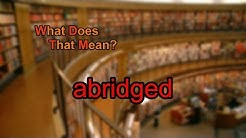 What does abridged mean?