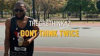 TheGr8Thinkaz - Don't Think Twice |  Music Video By FlyShotz (Prod. By H.Kal-El)