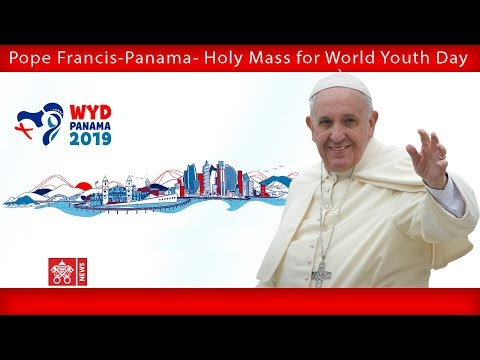 Pope Francis - Panama - Holy Mass for WYD 2019-01-27
