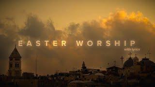 Easter Worship Mix W/ Lyrics | Christ Is Risen