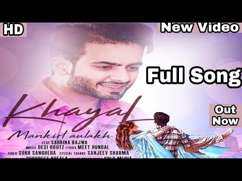 Khayal (FULL SONG) | Mankirt Aulakh | Desi Routz | Latest Punjabi Song 2018
